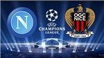 Napoli vs Nice (01h45, 17/8): Napoli phá dớp 'buồn' của Serie A ở Champions League