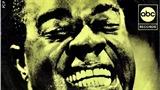 'What A Wonderful World': Thế giới diệu kỳ của Louis Amstrong