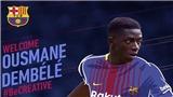 CHÍNH THỨC: Dembele gia nhập Barcelona với giá 145 triệu euro