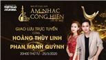 Giao lưu với Ca sĩ Hoàng Thuỳ Linh, Nhạc sĩ Phan Mạnh Quỳnh về giải Cống hiến